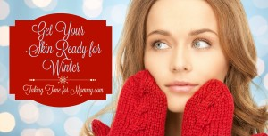 Get Your Skin Ready for Winter