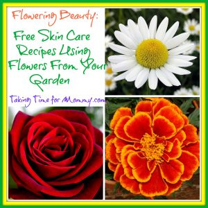 Flowering Beauty: Free Skin Care Recipes Using Flowers From Your Garden