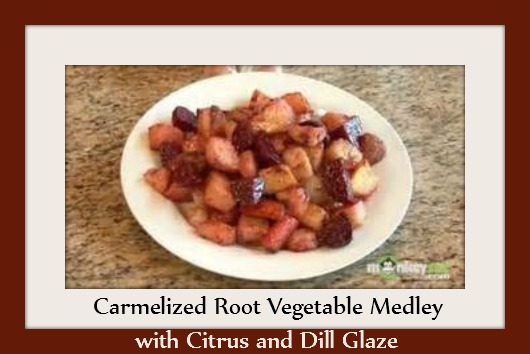 Carmelized Root Vegetable Medley with Citrus and Dill Glaze