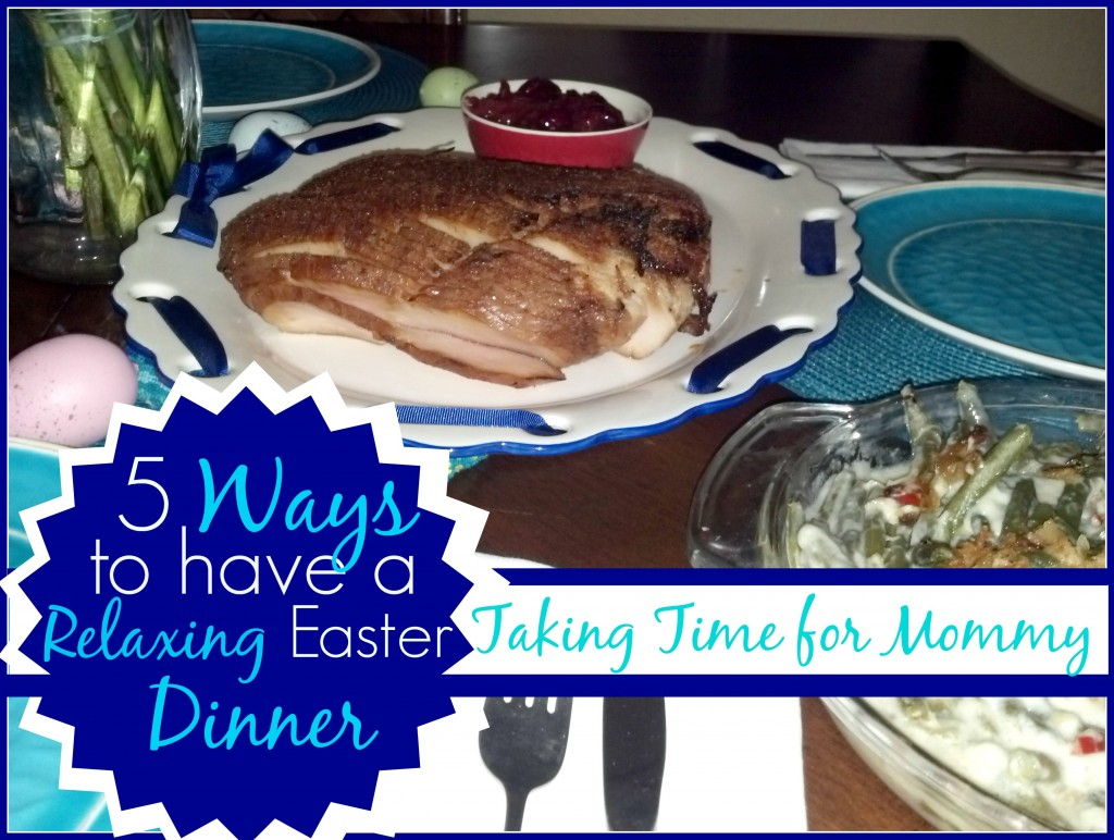 5 Ways to have a Relaxing Easter Dinner