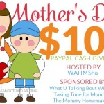 Mom's Day Giveaway – $100 CASH
