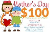 Mom's Day Giveaway - $100 CASH