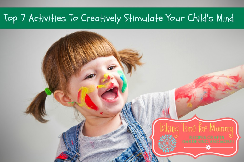 Top 7 Activities To Creatively Stimulate Your Child's Mind