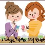 Five Ways Moms Can Relax #GSNCasino