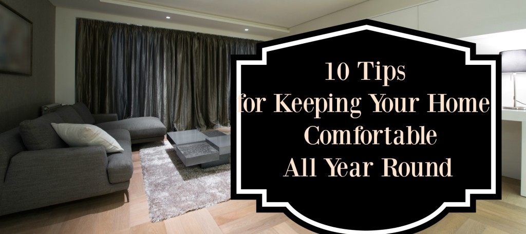 10 Tips for Keeping Your Home Comfortable All Year Round