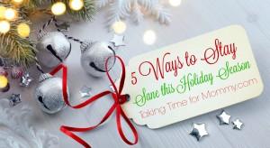 5 Ways to Stay Sane This Holiday Season