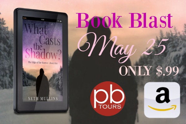 What Casts the Shadow? (The Edge of the Known Book 1) Book Blast