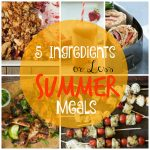 5 Ingredients or Less Summer Meals