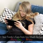 Protect Your Family's Eyes from too Much Screen Time #ProtectYourEyes