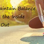 How to Maintain Balance from the Inside Out