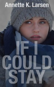 Cover Reveal – If I Could Stay by Annette K. Larsen and $25 Amazon GC Giveaway
