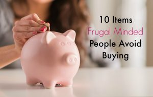 10 Items Frugal Minded People Avoid Buying