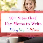 50+ Sites that Pay Moms to Write