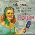 It's Me or The House { Humor }