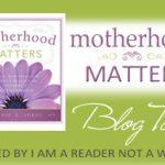 Motherhood Matters by Connie Sokol Blog Tour
