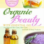 Organic Beauty With Essential Oil by Rebecca Park Totilo Book Review