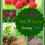 Cooking With 5 Top Fat Burning Foods #Recipes