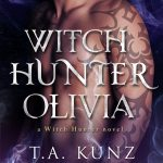 Reveal & Pre-Order! Witch Hunter Olivia by T.A. Kunz