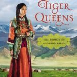 The Tiger Queens: The Women of Genghis Khan Book Review and Giveaway
