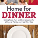 Home for Dinner: Mixing Food, Fun, and Conversation for a Happier Family and Healthier Kids by Anne K. Fishel, Ph.D. #book #Giveaway