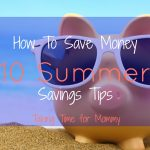 How To Save Money – 10 Summer Savings Tips