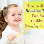 How to Make Brushing Teeth Fun for Children