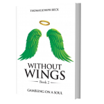 Without Wings: Gambling on a Soul by Thomas Joseph Beck